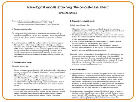 "Neurological models explaining ""the concreteness effect"" Christian Kastén 3. The context-availability model Its basic propositions are that: Abstract and."