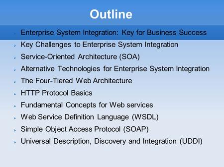 Outline  Enterprise System Integration: Key for Business Success  Key Challenges to Enterprise System Integration  Service-Oriented Architecture (SOA)