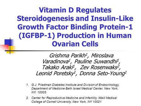 Vitamin D Regulates Steroidogenesis and Insulin-Like Growth Factor Binding Protein-1 (IGFBP-1) Production in Human Ovarian Cells Grishma Parikh 1, Miroslava.
