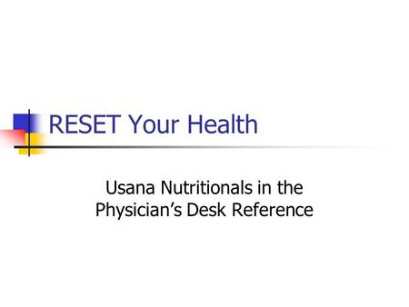 RESET Your Health Usana Nutritionals in the Physician's Desk Reference.