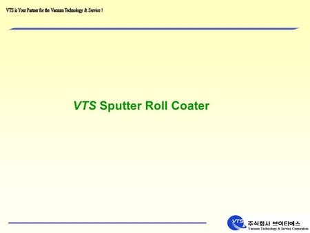 VTS Sputter Roll Coater. VTS' s Web/Roll Systems for the Converting Industry are individually designed to meet each customer's specific requirements.