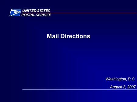Mail Directions Washington, D.C. August 2, 2007. FAST 2 As-Is Mail Direction Search and Mail Direction File The Mail Direction Search Report gives all.