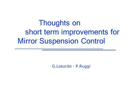 Thoughts on short term improvements for Mirror Suspension Control G.Losurdo - P.Ruggi.