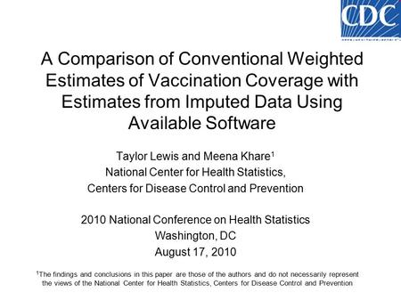 A Comparison of Conventional Weighted Estimates of Vaccination Coverage with Estimates from Imputed Data Using Available Software Taylor Lewis and Meena.