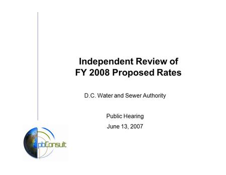 Independent Review of FY 2008 Proposed Rates D.C. Water and Sewer Authority Public Hearing June 13, 2007.