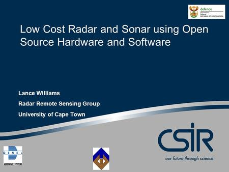 Low Cost Radar and Sonar using Open Source Hardware and Software Lance Williams Radar Remote Sensing Group University of Cape Town.