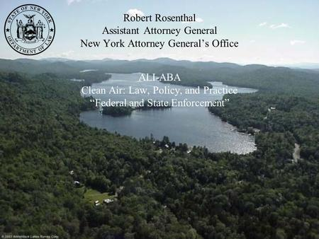 "Robert Rosenthal Assistant Attorney General New York Attorney General's Office ALI-ABA Clean Air: Law, Policy, and Practice ""Federal and State Enforcement"""
