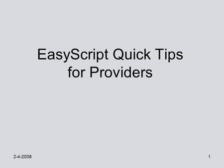2-4-20081 EasyScript Quick Tips for Providers. 2-4-20082 Why Use EasyScript? It helps us to improve safety and quality by: Maintaining an accurate medication.