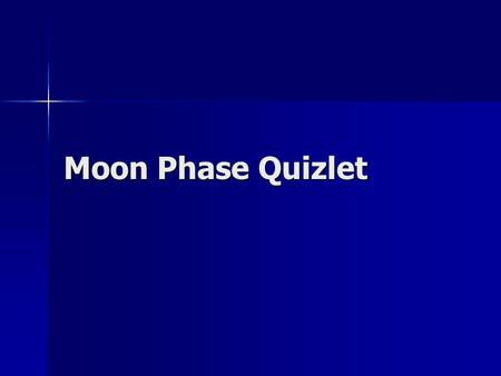 Moon Phase Quizlet. 1. What Phase Am I? New Moon New Moon First Quarter First Quarter Full Moon Full Moon Third Quarter Third Quarter A B C D.