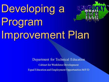 Developing a Program Improvement Plan Department for Technical Education Cabinet for Workforce Development Equal Education and Employment Opportunities.