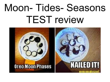 Moon- Tides- Seasons TEST review. 1. What continents are experiencing daytime and which are experiencing nighttime? Day- Night- 2. Which pole is tiled.