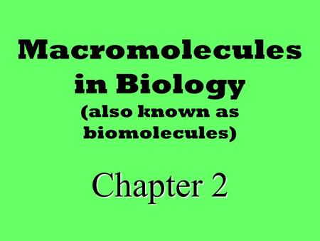 Macromolecules in Biology (also known as biomolecules) Chapter 2.