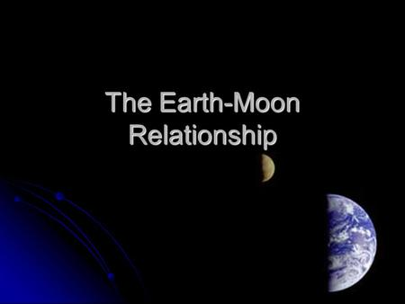 The Earth-Moon Relationship. What is revolution? - When an object moves around another object What is the revolution of the Earth? What is the revolution.