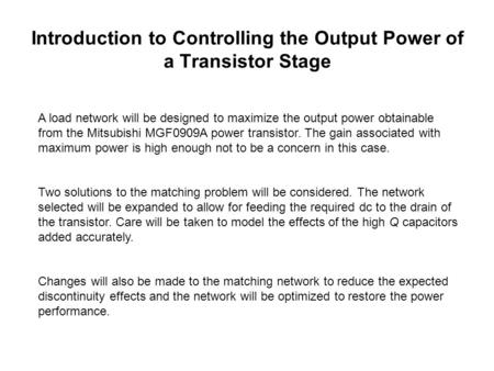 Introduction to Controlling the Output Power of a Transistor Stage A load network will be designed to maximize the output power obtainable from the Mitsubishi.