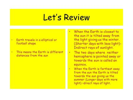 Let's Review Earth travels in a elliptical or football shape This means the Earth is different distances from the sun When the Earth is closest to the.