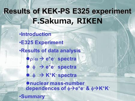 Results of KEK-PS E325 experiment Introduction E325 Experiment Results of data analysis   e + e - spectra   e + e - spectra   K + K.