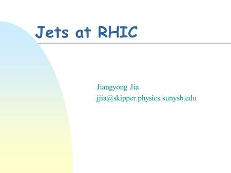 Jets at RHIC Jiangyong Jia