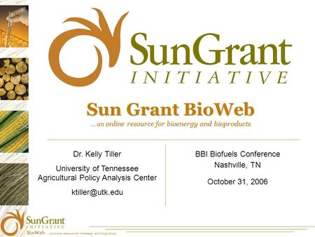 BioWeb … an online resource for bioenergy and bioproducts Sun Grant BioWeb … an online resource for bioenergy and bioproducts BBI Biofuels Conference Nashville,