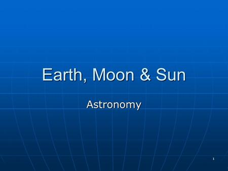 1 Earth, Moon & Sun Astronomy. 2 Movement of the Earth Rotation is the earth spinning on its axis. Rotation is the earth spinning on its axis. Earth's.