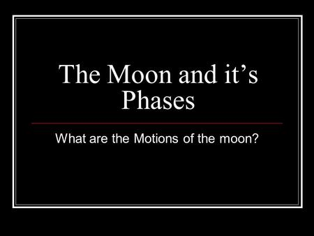 The Moon and it's Phases What are the Motions of the moon?