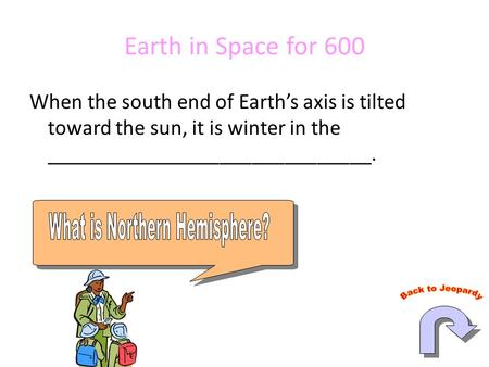 Earth in Space for 600 When the south end of Earth's axis is tilted toward the sun, it is winter in the ______________________________.