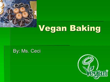 Vegan Baking By: Ms. Ceci. Choose Nutrient Dense Ingredients for a Well- Balanced Diet  Whole Grain Flours (80% of the nutrients are in the bran and.