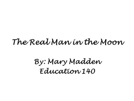 The Real Man in the Moon By: Mary Madden Education 140.