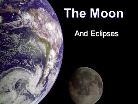 And Eclipses The Moon. What is the Moon? The moon is a natural satellite and reflects light from the sun. The moon is a natural satellite and reflects.