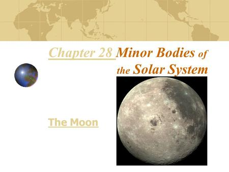 Chapter 28 Chapter 28 Minor Bodies of the Solar System The Moon.