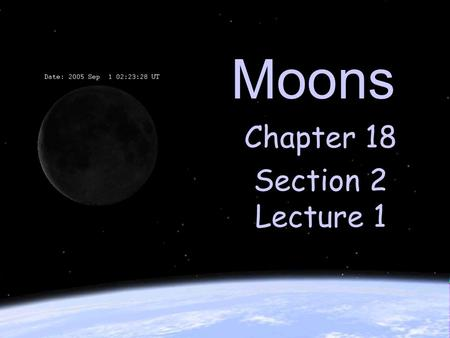 Moons Chapter 18 Section 2 Lecture 1. What is a satellite? A satellite is a natural or artificial body that revolves around large bodies like planets.