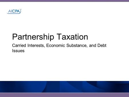 Partnership Taxation Carried Interests, Economic Substance, and Debt Issues.