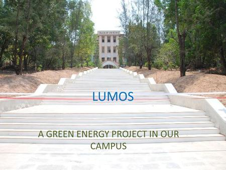 LUMOS A GREEN ENERGY PROJECT IN OUR CAMPUS. VISION 1.To become self sustaining in energy 2.To be a role model for whole society.