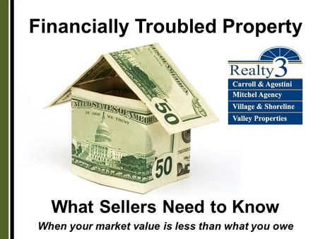 Financially Troubled Property What Sellers Need to Know When your market value is less than what you owe.