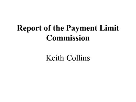Report of the Payment Limit Commission Keith Collins.