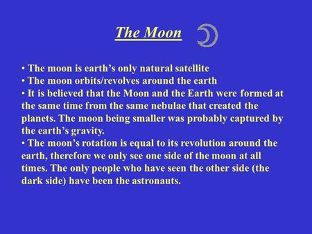 The Moon The moon is earth's only <strong>natural</strong> <strong>satellite</strong> The moon orbits/revolves around the earth It is believed that the Moon <strong>and</strong> the Earth were formed at.