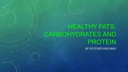 HEALTHY FATS, CARBOHYDRATES AND PROTEIN BY FLETCHER AND MALI.