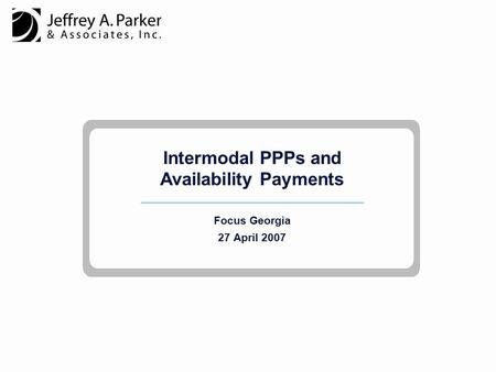 Intermodal PPPs and Availability Payments Focus Georgia 27 April 2007.