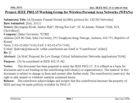 Doc.: IEEE 802. 15-11-0486-03-004k Submission July, 2011 Slide 1 Inha Univ/ETRI Project: IEEE P802.15 Working Group for Wireless Personal Area Networks.