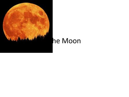The Moon. Theories on moon's creation The Fission Theory: – Part of earth – Thrown out due to extreme rotation – Basin in Pacific Ocean – Earth's gravity.