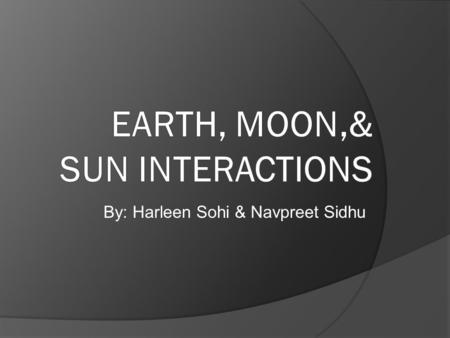By: Harleen Sohi & Navpreet Sidhu. Early Times  people thought earth was the center of the universe  believing that everything else including the Sun,