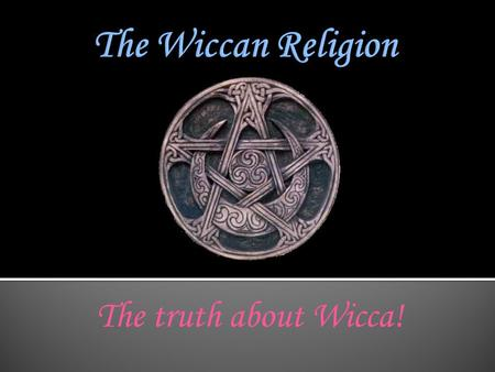 The truth about Wicca!. Wiccan has been put down since the beginning of time (or at least recorded time). Many people (Christian and non-christian alike)
