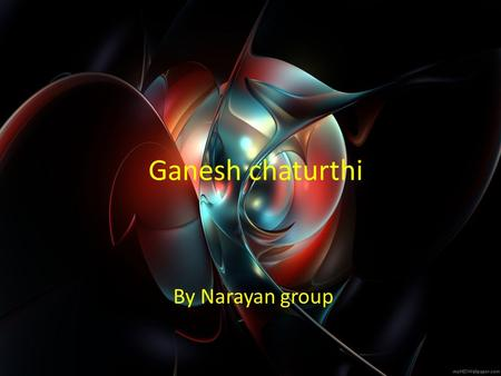 "Ganesh chaturthi By Narayan group. Ganesh Chaturthi Ganesh Chaturthi is also known as ""Vinayak Chaturthi"" It usually starts on the fourth day of the waxing."