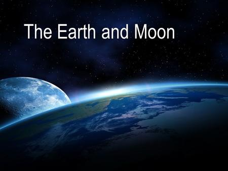 The Earth and Moon. Review What is an Equinox? What is a Solstice? What is an Equinox? What is a Solstice? When do they occur? What causes the seasons?