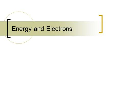 Energy and Electrons.