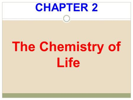 CHAPTER 2 The Chemistry of Life. Concept 2.1 Atoms, Ions and Molecules.