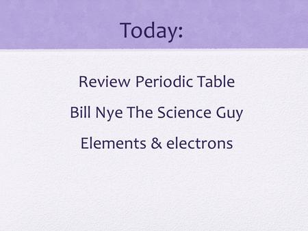 Review Periodic Table Bill Nye The Science Guy Elements & electrons