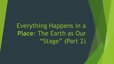 "Everything Happens in a Place: The Earth as Our ""Stage"" (Part 2)"
