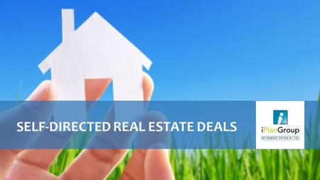 "1 SELF-DIRECTED REAL ESTATE DEALS. THE SELF DIRECTED IRA Using an investment tool called a ""Self-Directed IRA,"" you can move beyond stocks, bonds, and."