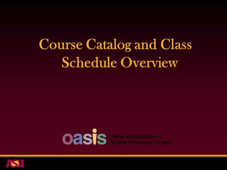Course Catalog and Class Schedule Overview. PeopleSoft (OASIS) Project Update   OASIS – Online Administrative & Student Information System  Student.