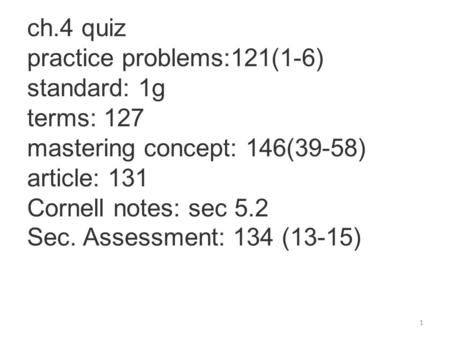 ch.4 quiz practice problems:121(1-6) standard: 1g terms: 127 mastering concept: 146(39-58) article: 131 Cornell notes: sec 5.2 Sec. Assessment: 134 (13-15)